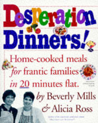 Desperation Dinners!: Home Cooked Meals for Frantic Families in 20 Minutes Flat