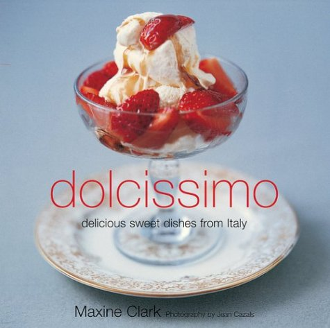 Dolcissimo: Delicious Sweet Things From Italy