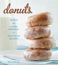 Donuts: Recipes for Glazed, Sprinkled, &amp; Jelly-Filled Delights