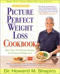 Dr. Shapiro&#39;s Picture Perfect Weight Loss Cookbook: More Than 150 Delicious Recipes For Permanent Weight Loss