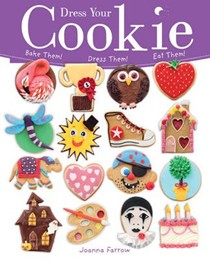 Dress Your Cookie: Bake Them! Dress Them! Eat Them!