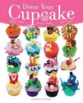 Dress Your Cupcake: Bake Them! Dress Them! Eat Them!