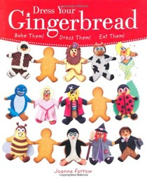 Dress Your Gingerbread!: Bake Them! Dress Them! Eat Them!
