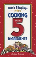 Easy Cooking with 5 Ingredients: Make in 3 Easy Steps