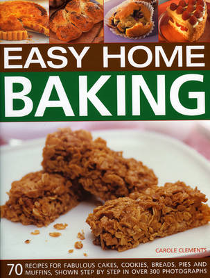 Easy Home Baking: 70 Fabulous Cakes, Cookies, Breads, Pies and Muffins