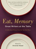 Eat , Memory: Great Writers at the Table: A Collection of Essays from the New York Times