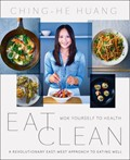 Eat Clean: Wok Yourself to Health: A Revolutionary East-West Approach to Eating Well