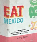 Eat Mexico: Recipes and Stories from Mexico City's Streets, Markets and Fondas
