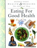 Eating for Good Health (Reader's Digest Health & Healing the Natural Way series)