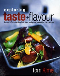Exploring Taste and Flavour: The Art of Combining Hot, Sour, Salty and Sweet in 150 Recipes
