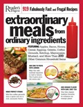 Extraordinary Meals from Ordinary Ingredients: 919 Fabulously Fast and Frugal Recipes, Each with a Secret Ingredient!