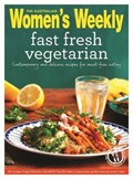 Fast Fresh Vegetarian: Contemporary and Delicious Recipes for Meat-Free Eating