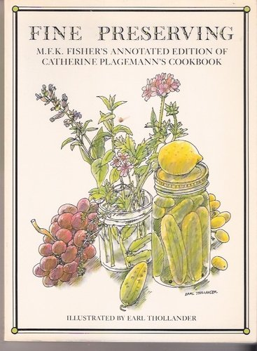 Fine Preserving: M.F.K. Fisher&#39;s Annotated Edition of Catherine Plagemann&#39;s Cookbook
