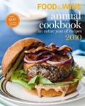 Food &amp; Wine Annual Cookbook 2010: An Entire Year of Recipes