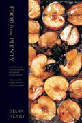 Food from Plenty: Good Food Made from the Plentiful, the Seasonal and the Leftover with Over 300 Recipes, None of Them Extravagant