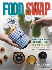 Food Swap: Specialty Recipes for Bartering, Sharing & Giving -- Including the World's Best Salted Caramel Sauce