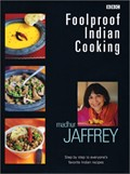Foolproof Indian Cooking: Step by Step to Everyone&#39;s Favorite Indian Recipes