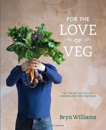 For the Love of Veg: Get the Best Out of Your Seasonal Fruit and Vegetables