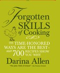 Forgotten Skills of Cooking: The Time-Honored Ways Are the Best: Over 700 Recipes Show You Why