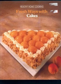 Fresh Ways with Cakes: Healthy Home Cooking