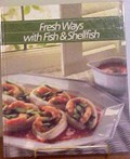 Fresh Ways with Fish and Shellfish: Healthy Home Cooking Series