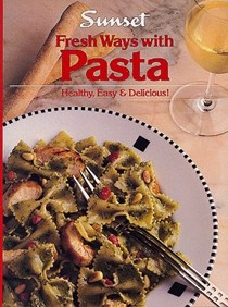 Fresh Ways with Pasta: Healthy, Easy and Delicious