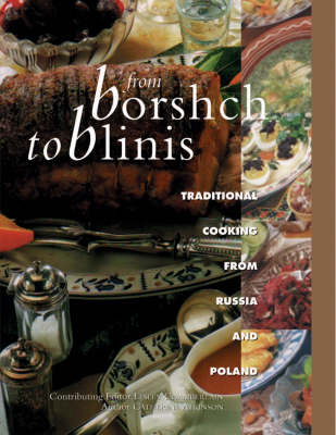 From Borshch to Blinis: Great Traditional Cooking from Russia and Poland