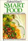Gabriel Gat&#39;s Smart Food: The Fresh Approach to Family Cooking