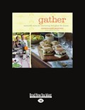 Gather (1 Volume Set): Memorable Menus for Entertaining Throughout the Seasons