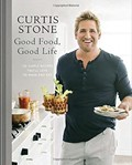 Good Food, Good Life: 130 Simple Recipes You'll Love to Make and Eat