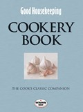 Good Housekeeping Cookery Book: The Cook&#39;s Classic Companion