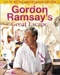 Gordon Ramsay&#39;s Great Escape: 100 of My Favourite Indian Recipes