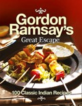Gordon Ramsay's Great Escape: 100 Classic Indian Recipes
