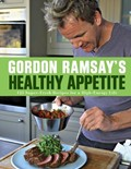 Gordon Ramsay&#39;s Healthy Appetite: 125 Super-Fresh Recipes for a High-Energy Life
