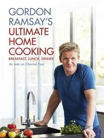 Gordon Ramsay's Ultimate Home Cooking: Breakfast, Lunch, Dinner