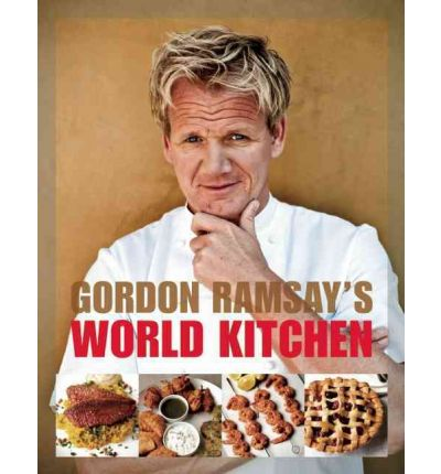 Gordon Ramsay&#39;s World Kitchen: Recipes from the F-Word