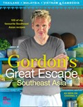 Gordon&#39;s Great Escape Southeast Asia: 100 of My Favourite Southeast Asian Recipes