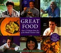 Great Food: Over 175 Recipes from Six of the World&#39;s Greatest Chefs