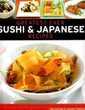 Greatest-Ever Sushi & Japanese Recipes: The Authentic Taste of Japan: 100 Timeless Classic and Regional Recipes Shown in Over 300 Stunning Photographs