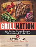 Grill Nation: 200 Surefire Recipes, Tips and Techniques to Grill Like a Pro