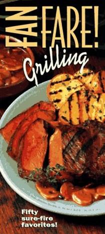 Grilling Fanfare!: 50 sure-fire favorites!