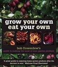Grow Your Own, Eat Your Own: Bob Flowerdew's Guide to  Making the Most of Your Garden Produce
