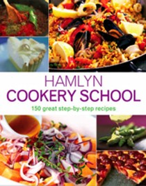 Hamlyn Cookery School: 150 Great Step-by-step Recipes