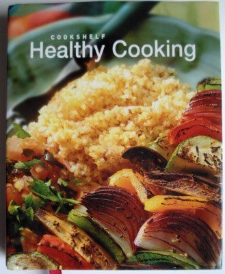 Healthy Cooking: An Ultimate Collection of Step-by-Step Recipes (Cookshelf)