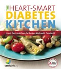 Heart Smart Diabetes Kitchen: Fresh, Fast, and Flavorful Recipes Made with Canola Oil