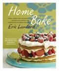 Home Bake: Cakes, Muffins, Tarts, Cheesecakes, Brownies and Puddings, with Foolproof Tips from Master Patissier Eric Lanlard