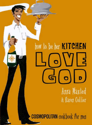 How to be Her Kitchen Love God: &quot;Cosmopolitan&quot; Cookbook for Men