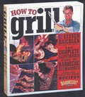 How To Grill: The Complete Illustrated Book of Barbecue Techniques, A Barbecue! Bible Cookbook