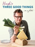 Hugh's Three Good Things... On a Plate