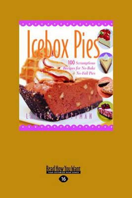 Icebox Pies: 100 Scrumptious Recipes for No-Bake No-Fail Pies (Easyread Large Edition)